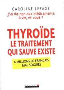Thyroïde, le traitement qui sauve existe : 6 millions de Français mal soignés (Caroline Lepage)