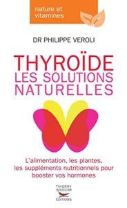 Thyroïde, les solutions naturelles (Philippe Veroli)