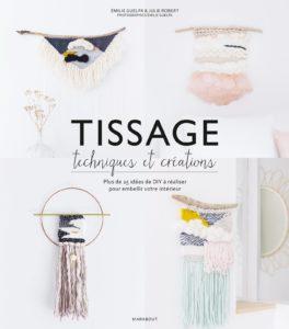 Tissage - Techniques et créations - Plus de 25 idées de DIY à réaliser pour embellir votre intérieur (Émilie Guelpa, Julie Robert)