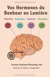 Vos hormones du bonheur en lumière (Loretta Graziano Breuning)