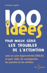 100 idées pour mieux gérer les troubles de l'attention (Francine Lussier)