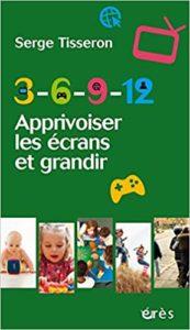 3- 6- 9-12 Apprivoiser les écrans et grandir (Serge Tisseron)