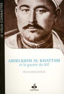 Abdelkrim Al Khattabi (1882-1963) et la guerre du Rif (Mehdi Benchabane)