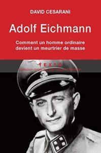 Adolf Eichmann - Comment un homme ordinaire devient un meurtrier de masse (David Cesarani)