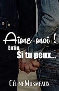 Aime-moi ! Enfin, si tu peux… (Céline Musmeaux)