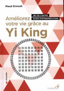 Améliorez votre vie grâce au Yi King (Maud Ernoult)