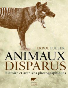 Animaux disparus - Histoire et archives photographiques (Errol Fuller)