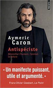 Antispéciste réconcilier l'humain, l'animal, la nature (Aymeric Caron)