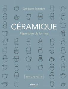 Céramique - Répertoire de formes : 400 gabarits (Grégoire Scalabre)