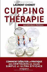 Cuping thérapie - Comment débuter la pratique des ventouses de façon simple et ultra efficace (Laurent Chenot)