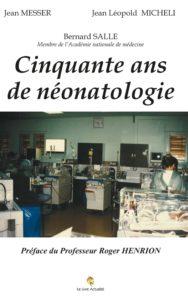Cinquante ans de néonatologie (Jean-Léopold Micheli, Jean Messer, Bernard Salle)
