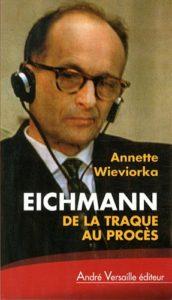 Eichmann - De la traque au procès (Annette Wieviorka)
