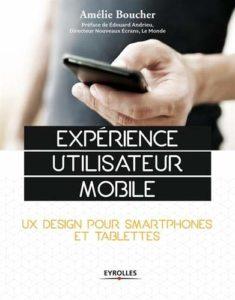 Expérience utilisateur mobile - UX Design pour smartphones et tablettes (Amélie Boucher)