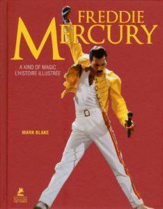 Freddie Mercury - A Kind of Magic - L'histoire illustrée (Mark Blake)