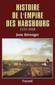 Histoire de l'empire des Habsbourg : 1273-1918 (Jean Bérenger)