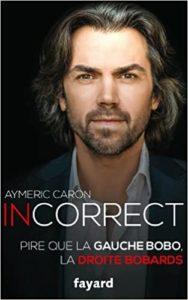 Incorrect – Pire que la gauche bobo, la droite bobards (Aymeric Caron)