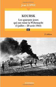 Koursk - Les quarante jours qui ont ruiné la Wehrmacht (5 juillet-20 août 1943) (Jean Lopez)