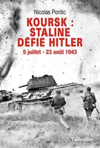 Koursk - Staline défie Hitler - 5 juillet-23 août 1943 (Nicolas Pontic)