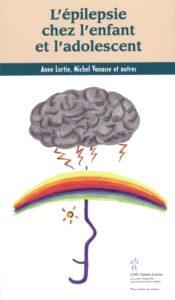 L'épilepsie chez l'enfant et l'adolescent (Anne Lortie, Michel Vanasse)
