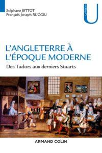 L'Angleterre à l'époque moderne - Des Tudors aux derniers Stuarts (Stéphane Jettot, François-Joseph Ruggiu)
