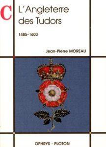 L'Angleterre des Tudors : 1485-1603 (Jean-Pierre Moreau)