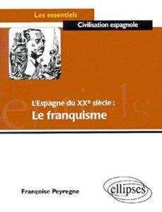 L'Espagne du 20e siècle - Le franquisme (Françoise Pyregne)