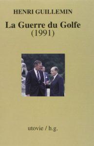 La guerre du Golfe : 1991 (Henri Guillemin)