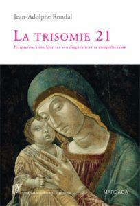 La trisomie 21 - Perspective historique sur son diagnostic et sa compréhension (Jean-Adolphe Rondal)