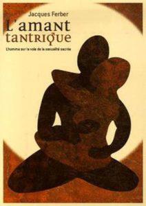 L'amant tantrique - L'homme sur la voie de la sexualité sacrée (Jacques Ferber)