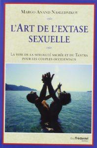 L'art de l'extase sexuelle - La voie de la sexualité sacrée et du Tantra pour les couples occidentaux (Margo Anand Naslednikov)