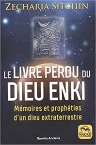 Le Livre Perdu du Dieu Enki – Mémoires et prophéties d'un dieu extraterrestre (Zecharia Sitchin)