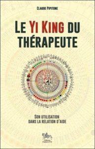 Le Yi King du thérapeute - Son utilisation dans la relation d'aide (Claude Pipitone)