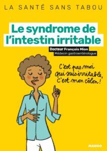 Le syndrome de l'intestin irritable - Mieux le comprendre, mieux le vivre (Emmanuelle Teyras, François Mion)