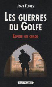 Les guerres du Golfe - Espoir ou chaos (Jean Fleury)