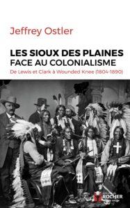 Les Sioux des Plaines face au colonialisme - De Lewis et Clark à Wounded Knee (1804-1890) (Jeffrey Ostler)