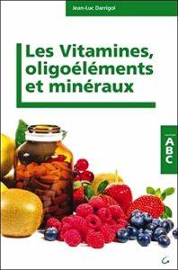 Les vitamines, minéraux et oligoéléments (Jean-Luc Darrigol)