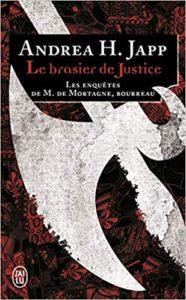 Les enquêtes de M. de Mortagne, bourreau – Le brasier de justice (Andrea H. Japp)