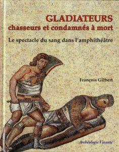 Les gladiateurs - Le spectacle de sang (François Gilbert)