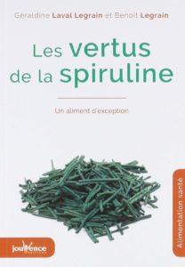 Les vertus de la spiruline (Géraldine Laval Legrain, Benoît Legrain)