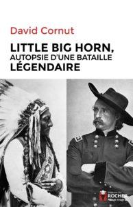 Little Big Horn - Autopsie d'une bataille légendaire (David Cornut)