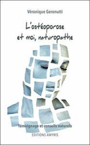 L'ostéoporose et moi, naturopathe - Témoignage et conseils naturels (Véronique Geronutti)