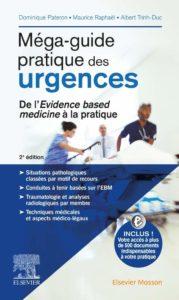 Méga-guide pratique des urgences - De l'Evidence based medicine à la pratique (Dominique Pateron, Maurice Raphaël, Albert Trinh-Duc)