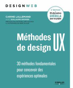 Méthodes de design UX : 30 méthodes fondamentales pour concevoir des expériences optimales (Carine Lallemand, Guillaume Gronier)