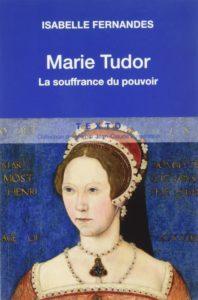 Marie Tudor - La souffrance du pouvoir (Isabelle Fernandes)