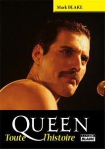 Queen - Toute l'histoire (Mark Blake)