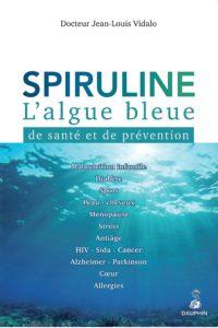 Spiruline - L'algue bleue de santé et de prévention (Jean-Louis Vidalo)