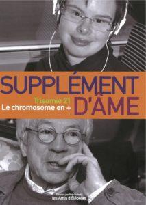 Supplément d'âme - Trisomie 21 le chromosome en + (Jean-Jacques d'Amore, Delphine Vasseur)
