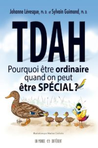 TDAH - Pourquoi être ordinaire quand on peut être spécial ? (Johanne Levesque, Sylvain Guimond)