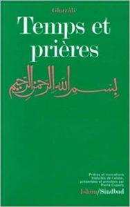 Temps et prières – Prières et invocations extraits de l'Ihya ulum al-Dîn (Abû-Hâmid Al-Ghazali)