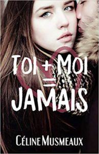 Toi + Moi = Jamais (Céline Musmeaux)